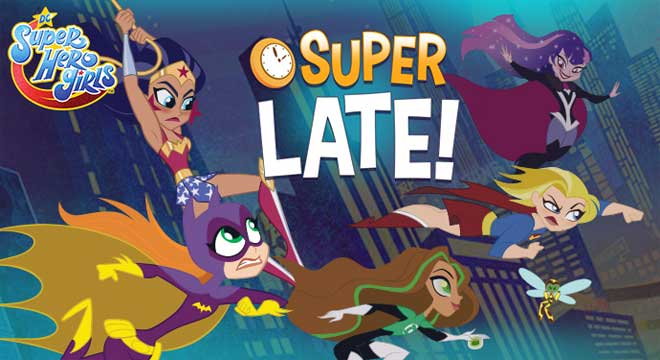 DC-super-hero-girls-super-late